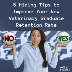 5 Hiring Tips To Improve Your New Veterinary Graduate Retention Rate