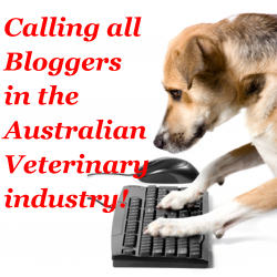 Calling All Bloggers In The Australian Veterinary Industry