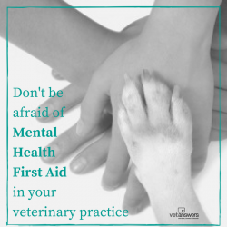 Dont Be Afraid Of Mental Health First Aid In Your Veterinary Practice V2