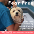 Fear Free When Your Clients Are Talking About It Its Time To Get On Board