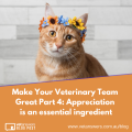 Make Your Veterinary Team Great Part 4 Appreciation Is An Essential Ingredient 2