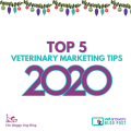 Top 5 Veterinary Marketing Tips For 2020