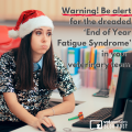 Warning Be Alert For The Dreaded End Of Year Fatigue Syndrome In Your Veterinary Team 1